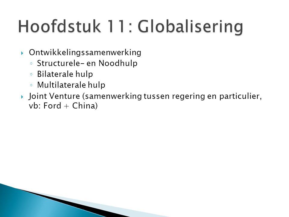  Ontwikkelingssamenwerking ◦ Structurele- en Noodhulp ◦ Bilaterale hulp ◦ Multilaterale hulp  Joint Venture (samenwerking tussen regering en particulier, vb: Ford + China)