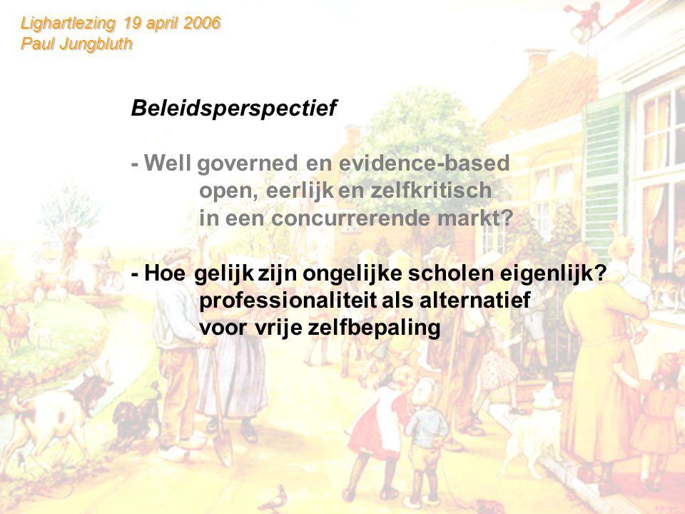 Lighartlezing 19 april 2006 Paul Jungbluth Beleidsperspectief - Well governed en evidence-based open, eerlijk en zelfkritisch in een concurrerende markt.