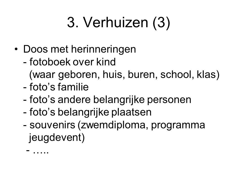 3. Verhuizen (3) •Doos met herinneringen - fotoboek over kind (waar geboren, huis, buren, school, klas) - foto's familie - foto's andere belangrijke p