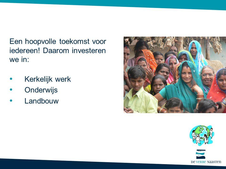 Een hoopvolle toekomst voor iedereen! Daarom investeren we in: • Kerkelijk werk • Onderwijs • Landbouw
