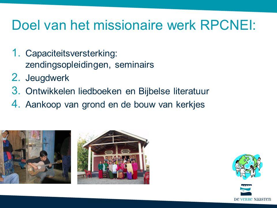 Doel van het missionaire werk RPCNEI: 1. Capaciteitsversterking: zendingsopleidingen, seminairs 2. Jeugdwerk 3. Ontwikkelen liedboeken en Bijbelse lit