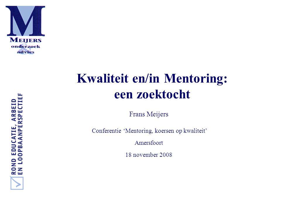 Kwaliteit en/in Mentoring: een zoektocht Frans Meijers Conferentie 'Mentoring, koersen op kwaliteit' Amersfoort 18 november 2008