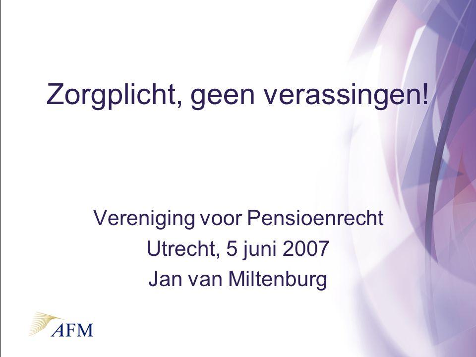 Zorgplicht, geen verassingen! Vereniging voor Pensioenrecht Utrecht, 5 juni 2007 Jan van Miltenburg