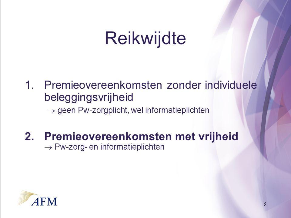 3 Reikwijdte 1.Premieovereenkomsten zonder individuele beleggingsvrijheid  geen Pw-zorgplicht, wel informatieplichten 2.Premieovereenkomsten met vrijheid  Pw-zorg- en informatieplichten