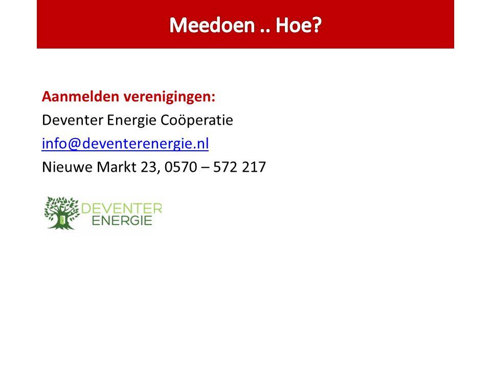Aanmelden verenigingen: Deventer Energie Coöperatie info@deventerenergie.nl Nieuwe Markt 23, 0570 – 572 217
