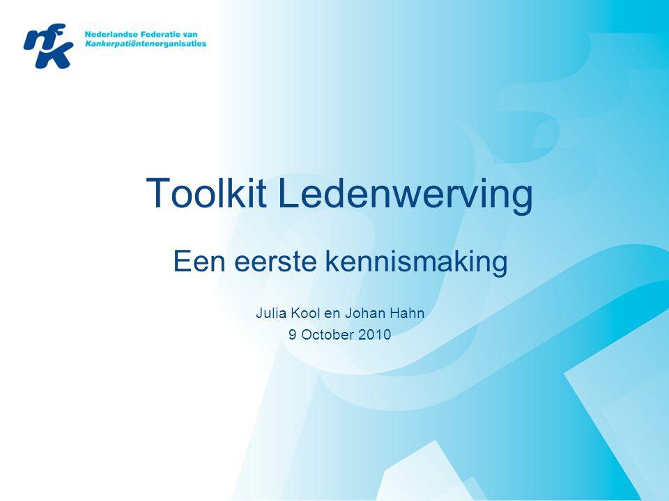 Toolkit Ledenwerving Een eerste kennismaking Julia Kool en Johan Hahn 9 October 2010