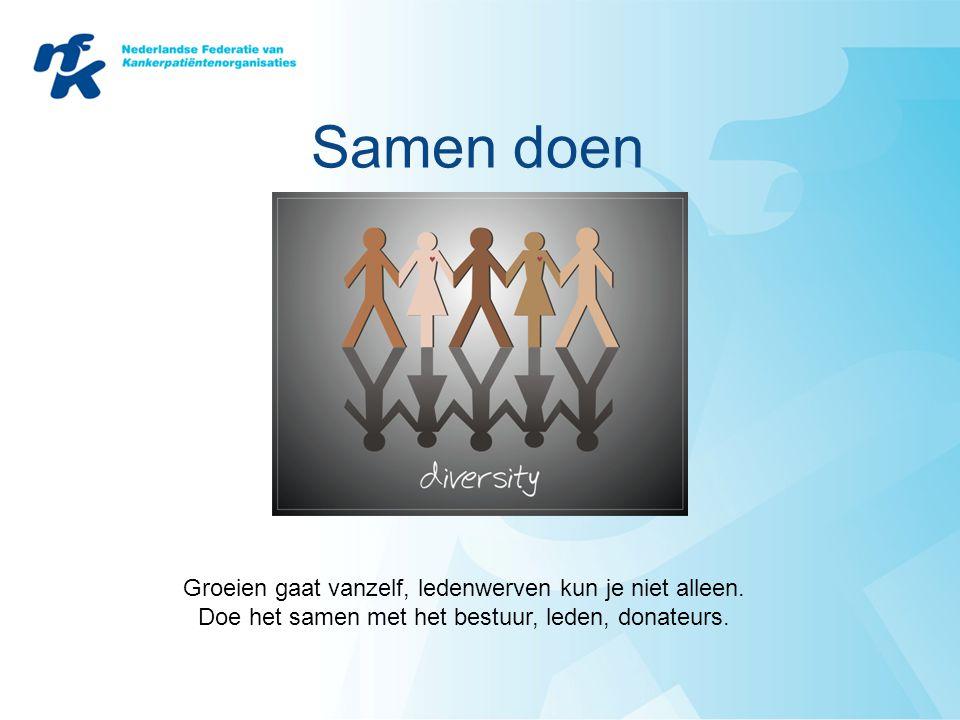 Samen doen Groeien gaat vanzelf, ledenwerven kun je niet alleen. Doe het samen met het bestuur, leden, donateurs.