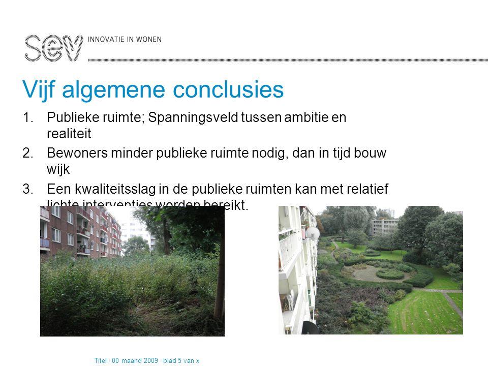 Pagina 2 van 4 Vijf algemene conclusies 1.Publieke ruimte; Spanningsveld tussen ambitie en realiteit 2.Bewoners minder publieke ruimte nodig, dan in t
