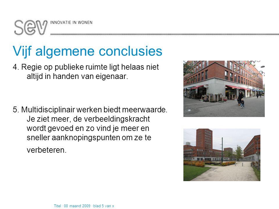 Pagina 2 van 4 Vijf algemene conclusies 4. Regie op publieke ruimte ligt helaas niet altijd in handen van eigenaar. 5. Multidisciplinair werken biedt