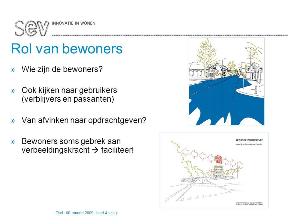 Pagina 2 van 4 Rol van bewoners »Wie zijn de bewoners? »Ook kijken naar gebruikers (verblijvers en passanten) »Van afvinken naar opdrachtgeven? »Bewon