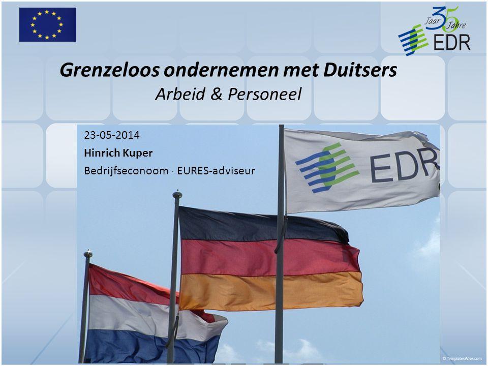 Grenzeloos ondernemen met Duitsers Arbeid & Personeel 23-05-2014 Hinrich Kuper Bedrijfseconoom ˑ EURES-adviseur