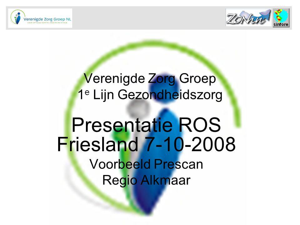 Verenigde Zorg Groep 1 e Lijn Gezondheidszorg Presentatie ROS Friesland 7-10-2008 Voorbeeld Prescan Regio Alkmaar