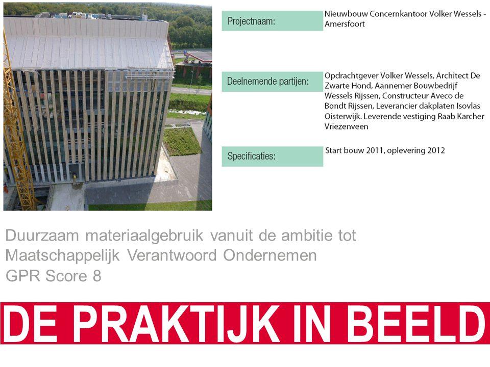 Duurzaam materiaalgebruik vanuit de ambitie tot Maatschappelijk Verantwoord Ondernemen GPR Score 8 DE PRAKTIJK IN BEELD