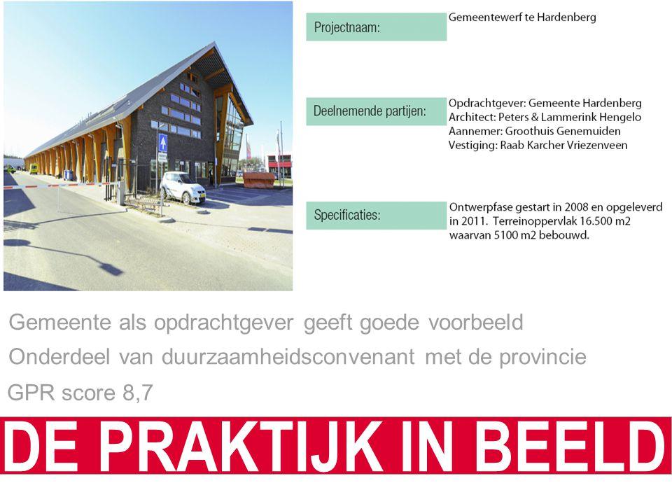 Gemeente als opdrachtgever geeft goede voorbeeld Onderdeel van duurzaamheidsconvenant met de provincie DE PRAKTIJK IN BEELD GPR score 8,7