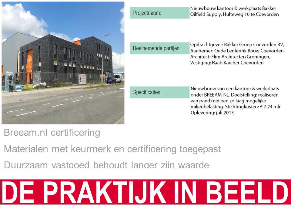 Breeam.nl certificering Duurzaam vastgoed behoudt langer zijn waarde Materialen met keurmerk en certificering toegepast DE PRAKTIJK IN BEELD