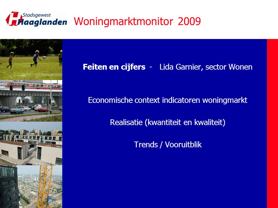 Woningmarktmonitor 2009 Feiten en cijfers - Lida Garnier, sector Wonen Economische context indicatoren woningmarkt Realisatie (kwantiteit en kwaliteit) Trends / Vooruitblik