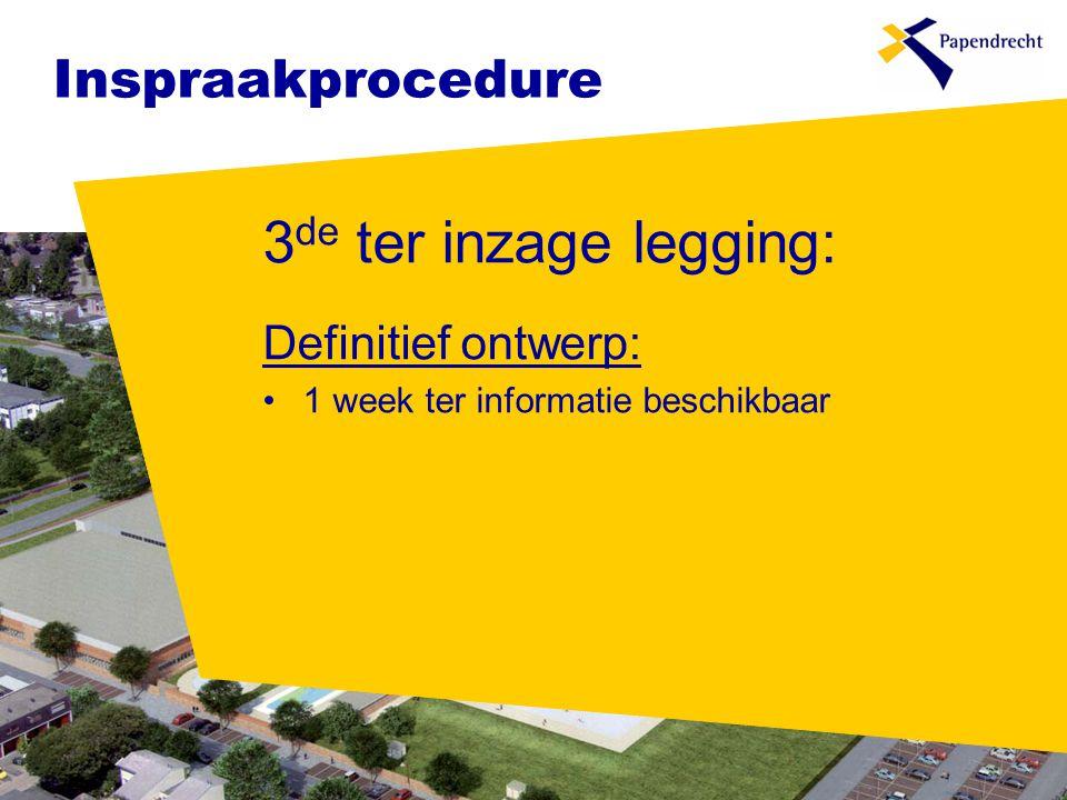 Inspraakprocedure 3 de ter inzage legging: Definitief ontwerp: •1 week ter informatie beschikbaar