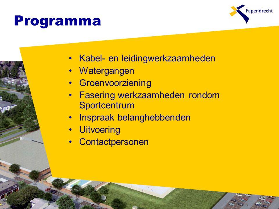 Programma •Kabel- en leidingwerkzaamheden •Watergangen •Groenvoorziening •Fasering werkzaamheden rondom Sportcentrum •Inspraak belanghebbenden •Uitvoering •Contactpersonen