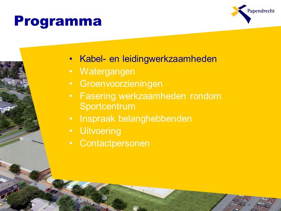 Programma •Kabel- en leidingwerkzaamheden •Watergangen •Groenvoorzieningen •Fasering werkzaamheden rondom Sportcentrum •Inspraak belanghebbenden •Uitvoering •Contactpersonen