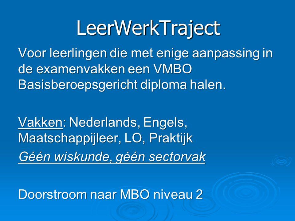 LeerWerkTraject Voor leerlingen die met enige aanpassing in de examenvakken een VMBO Basisberoepsgericht diploma halen. Vakken: Nederlands, Engels, Ma