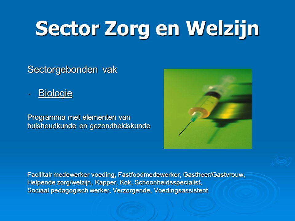 Sector Zorg en Welzijn Sectorgebonden vak • Biologie Programma met elementen van huishoudkunde en gezondheidskunde Facilitair medewerker voeding, Fast