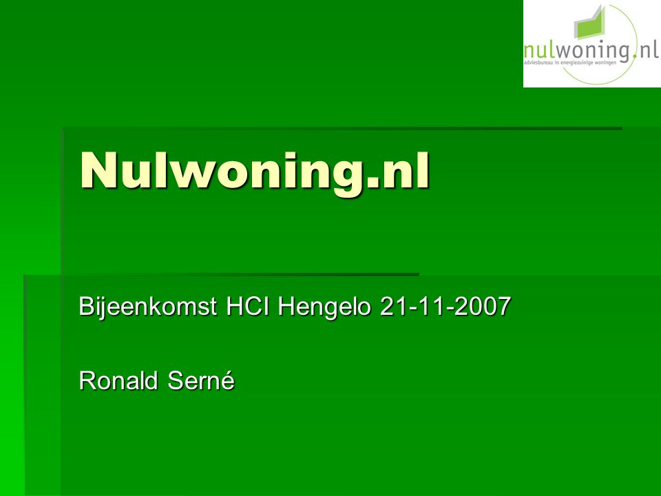 Nulwoning.nl Bijeenkomst HCI Hengelo 21-11-2007 Ronald Serné
