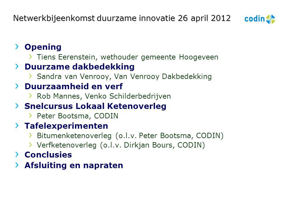 Netwerkbijeenkomst duurzame innovatie 26 april 2012 Opening Tiens Eerenstein, wethouder gemeente Hoogeveen Duurzame dakbedekking Sandra van Venrooy, V