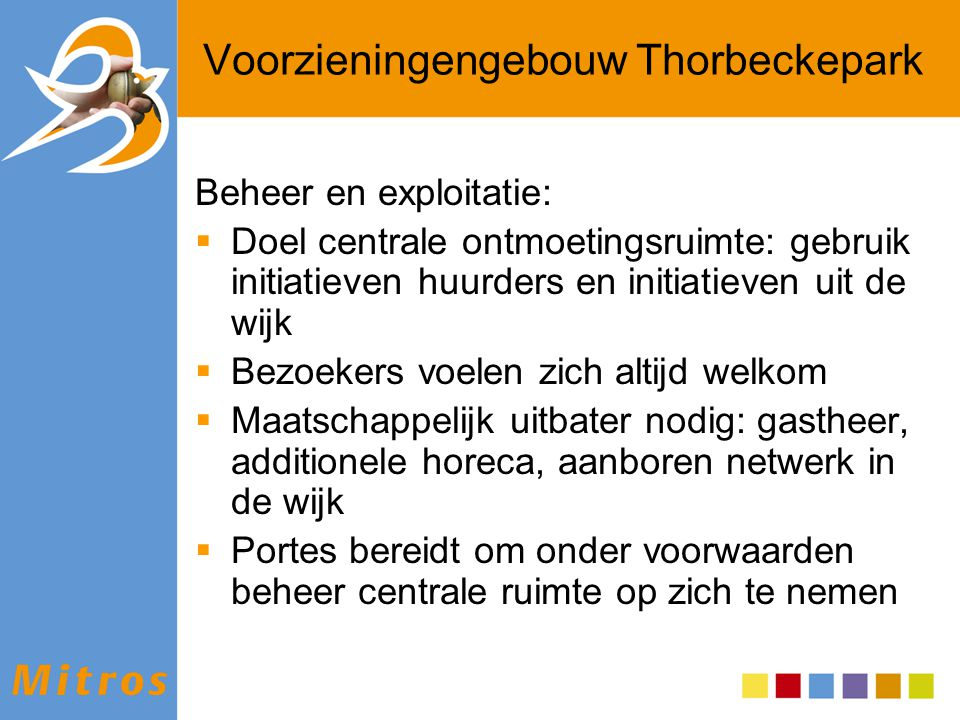 Voorzieningengebouw Thorbeckepark Beheer en exploitatie:  Doel centrale ontmoetingsruimte: gebruik initiatieven huurders en initiatieven uit de wijk