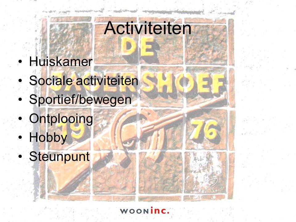 Activiteiten •Huiskamer •Sociale activiteiten •Sportief/bewegen •Ontplooing •Hobby •Steunpunt