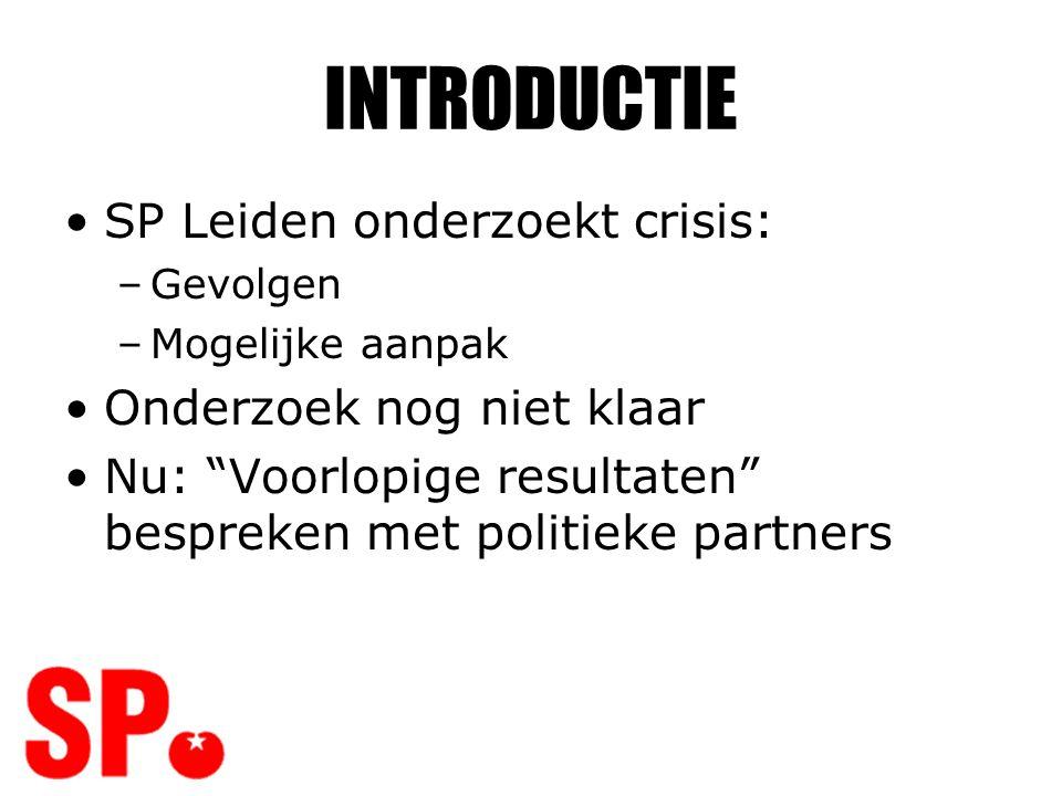 """INTRODUCTIE •SP Leiden onderzoekt crisis: –Gevolgen –Mogelijke aanpak •Onderzoek nog niet klaar •Nu: """"Voorlopige resultaten"""" bespreken met politieke p"""