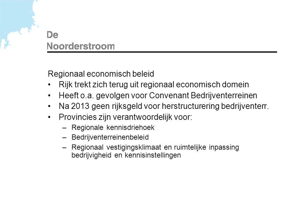 Regionaal economisch beleid •Rijk trekt zich terug uit regionaal economisch domein •Heeft o.a. gevolgen voor Convenant Bedrijventerreinen •Na 2013 gee