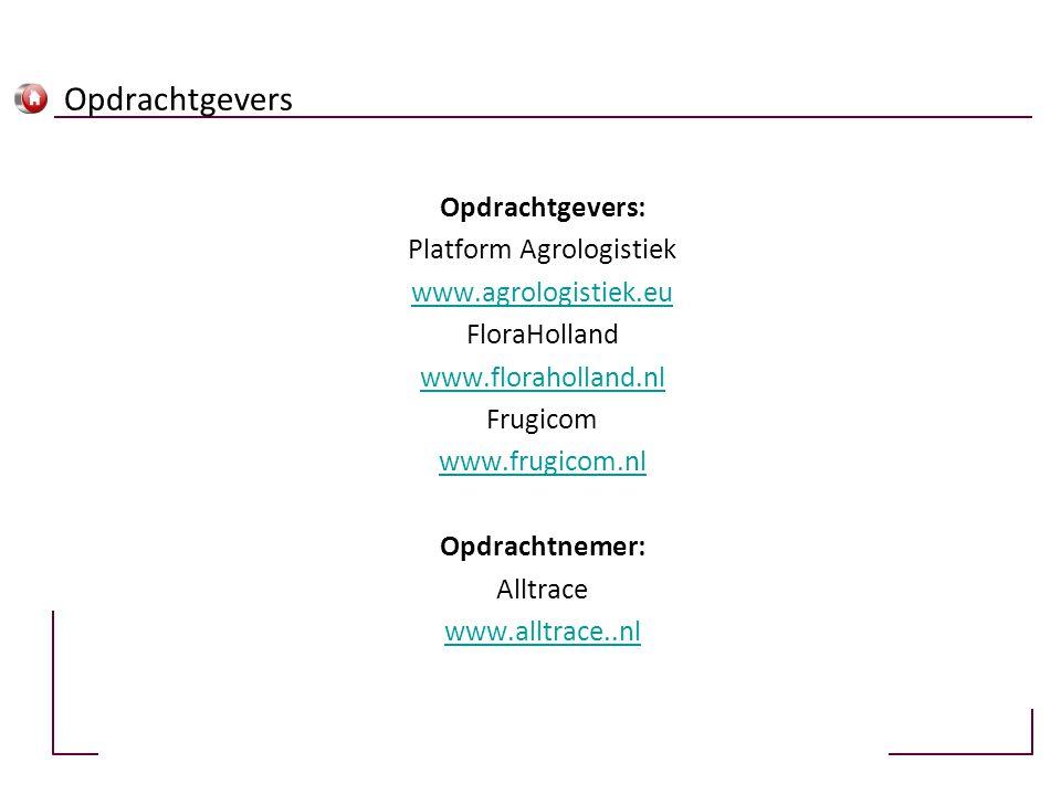 Opdrachtgevers Opdrachtgevers: Platform Agrologistiek www.agrologistiek.eu FloraHolland www.floraholland.nl Frugicom www.frugicom.nl Opdrachtnemer: Al