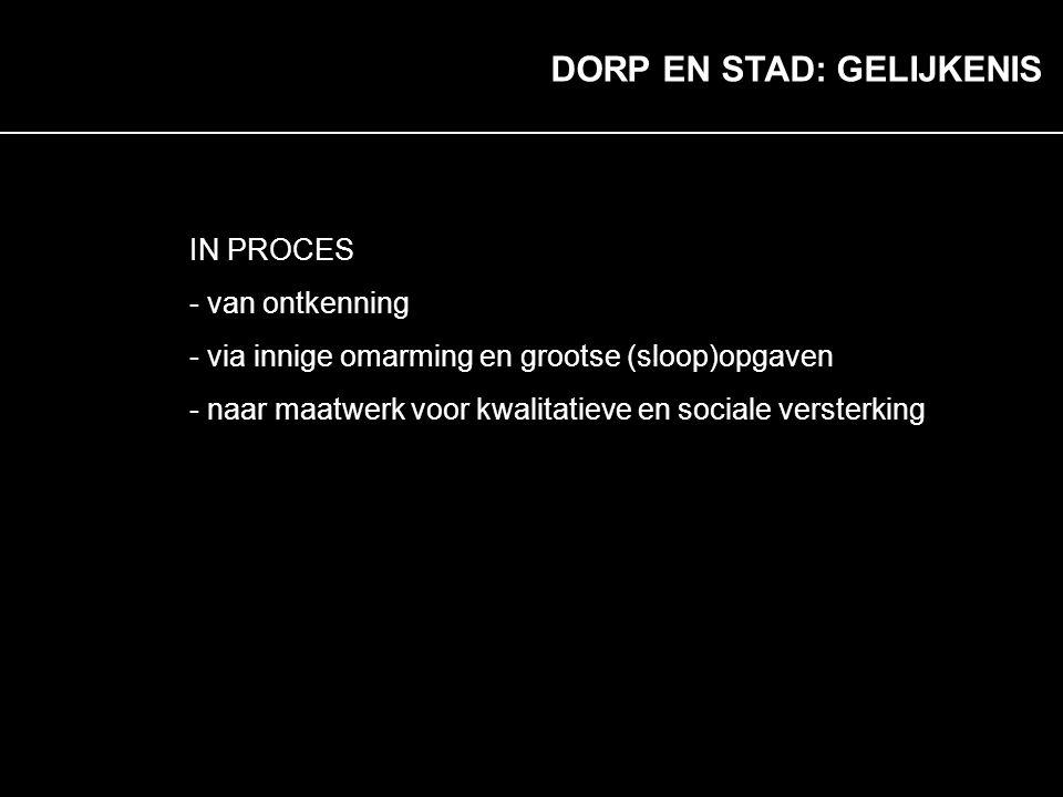 Agenda DORP EN STAD: GELIJKENIS IN PROCES - van ontkenning - via innige omarming en grootse (sloop)opgaven - naar maatwerk voor kwalitatieve en social
