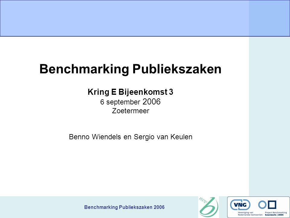 Benchmarking Publiekszaken 2006 Benchmarking Publiekszaken Kring E Bijeenkomst 3 6 september 2006 Zoetermeer Benno Wiendels en Sergio van Keulen