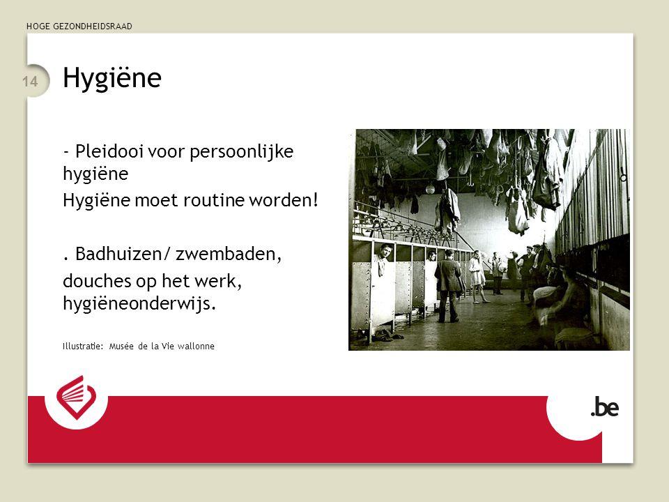 HOGE GEZONDHEIDSRAAD 14 Hygiëne - Pleidooi voor persoonlijke hygiëne Hygiëne moet routine worden!.