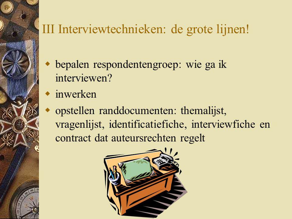 III Interviewtechnieken: de grote lijnen.  bepalen respondentengroep: wie ga ik interviewen.