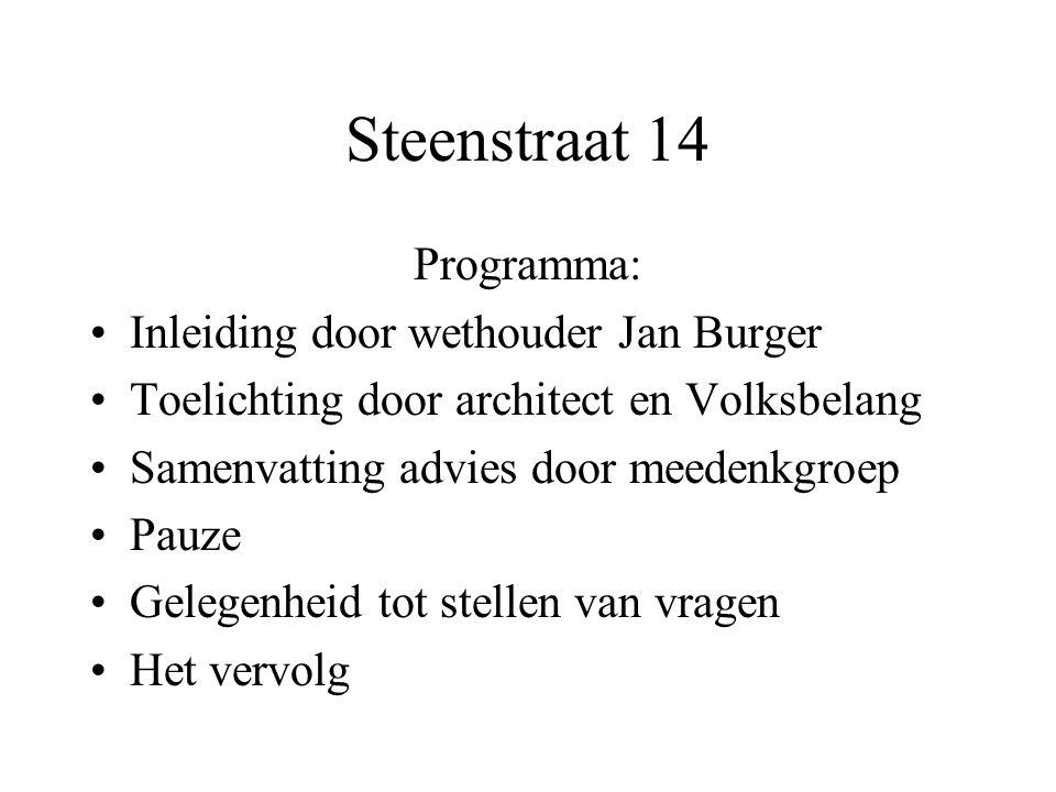 Steenstraat 14 Programma: •Inleiding door wethouder Jan Burger •Toelichting door architect en Volksbelang •Samenvatting advies door meedenkgroep •Pauz