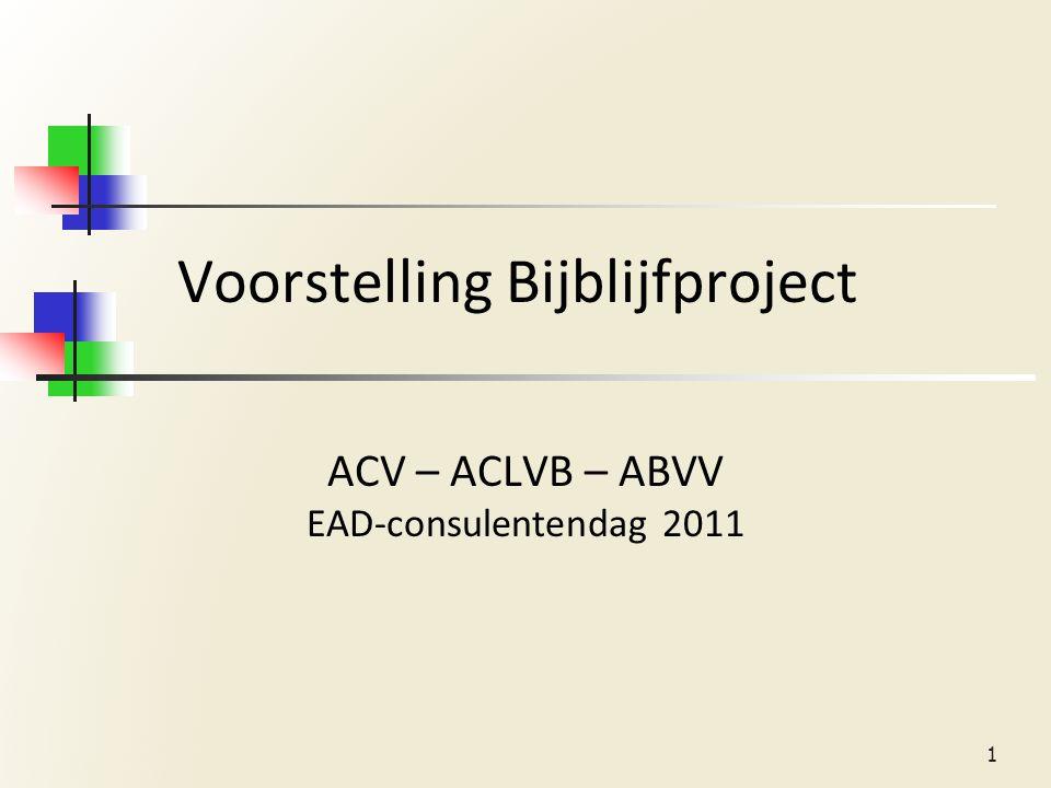Voorstelling Bijblijfproject ACV – ACLVB – ABVV EAD-consulentendag 2011 1