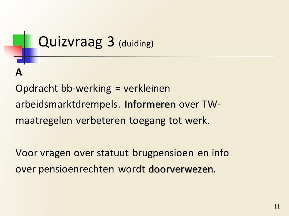 Quizvraag 3 (duiding) A Opdracht bb-werking = verkleinen Informeren arbeidsmarktdrempels.