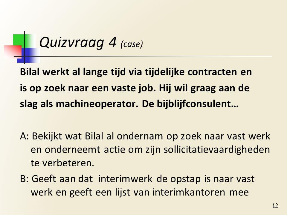 Quizvraag 4 (case) Bilal werkt al lange tijd via tijdelijke contracten en is op zoek naar een vaste job.