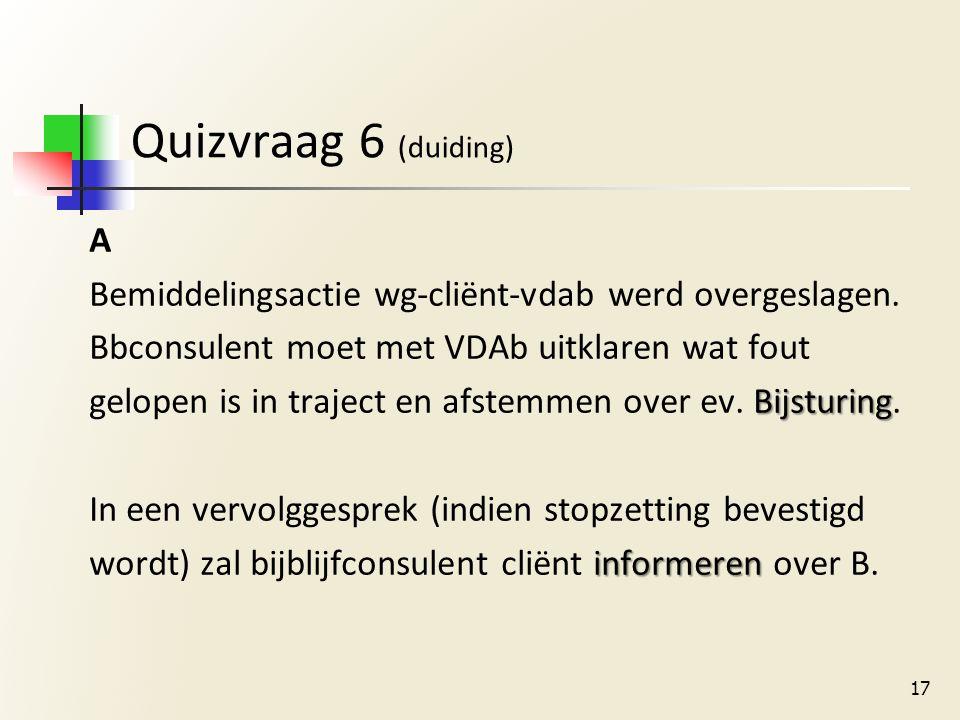Quizvraag 6 (duiding) A Bemiddelingsactie wg-cliënt-vdab werd overgeslagen.