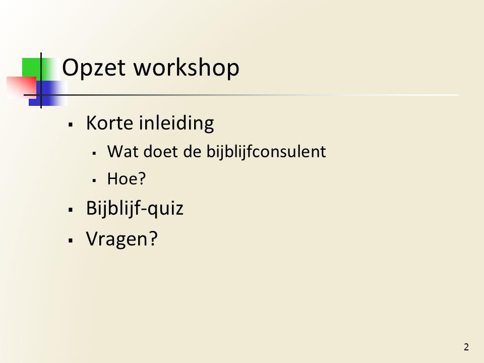 Opzet workshop  Korte inleiding  Wat doet de bijblijfconsulent  Hoe?  Bijblijf-quiz  Vragen? 2