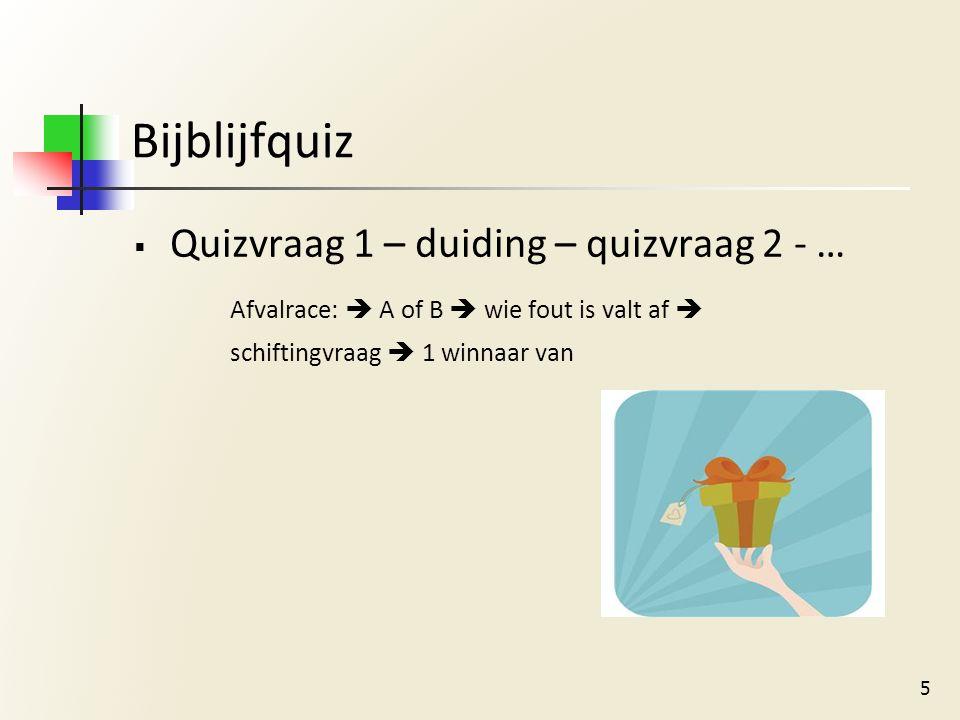 Bijblijfquiz  Quizvraag 1 – duiding – quizvraag 2 - … Afvalrace:  A of B  wie fout is valt af  schiftingvraag  1 winnaar van 5