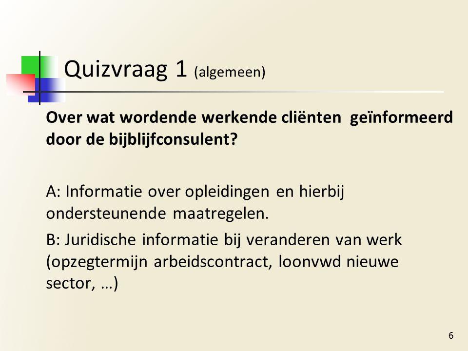 Quizvraag 1 (algemeen) Over wat wordende werkende cliënten geïnformeerd door de bijblijfconsulent.