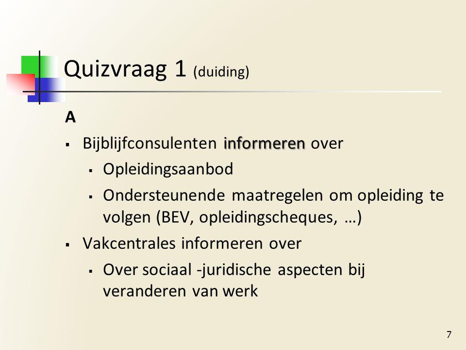 Quizvraag 7 (weetje) A: De bijblijfconsulenten helpen enkel leden van hun eigen vakbond verder B: Iedereen kan bij de bijblijfconsulent aankloppen 18