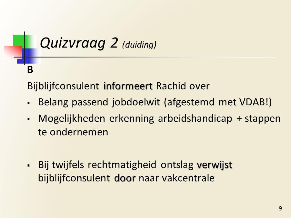 Quizvraag 3 (algemeen) Tijdens een infosessie 50+ door bijblijfconsulenten worden werkzoekenden geïnformeerd over A: Voor hen interessante TW-maatregelen B: Het (brug)pensioenstelsel 10