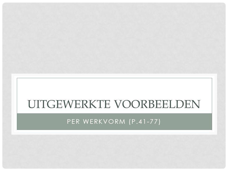 UITGEWERKTE VOORBEELDEN PER WERKVORM (P.41-77)