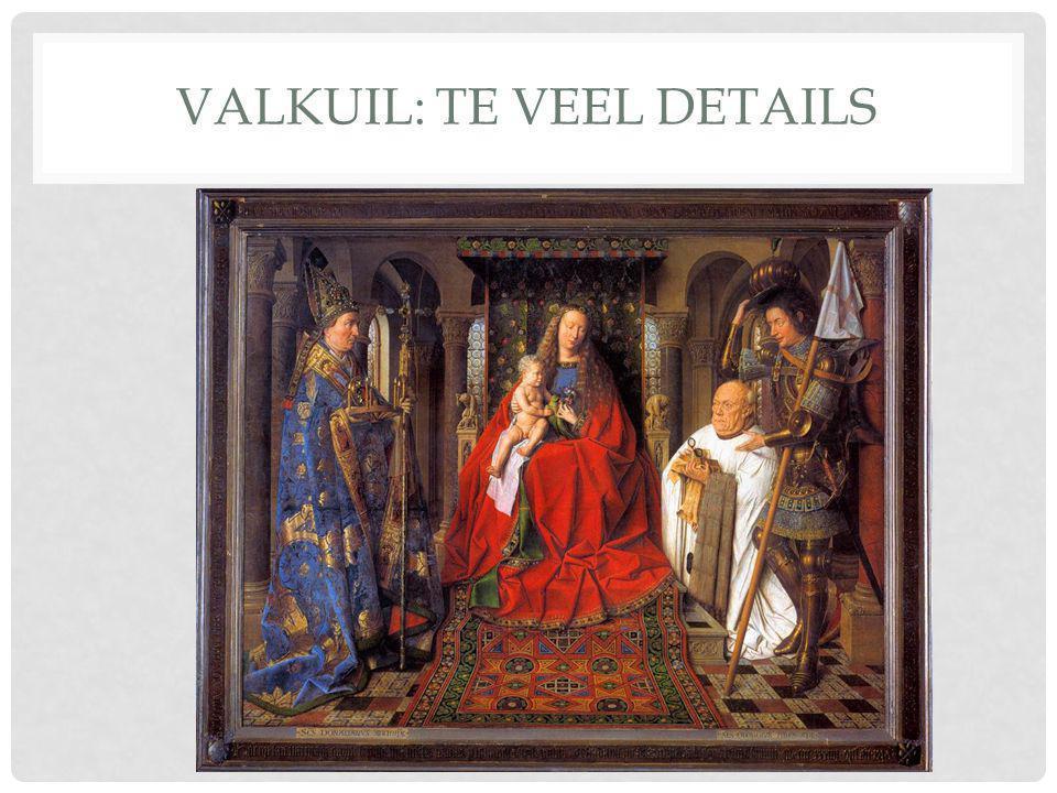 VALKUIL: TE VEEL DETAILS