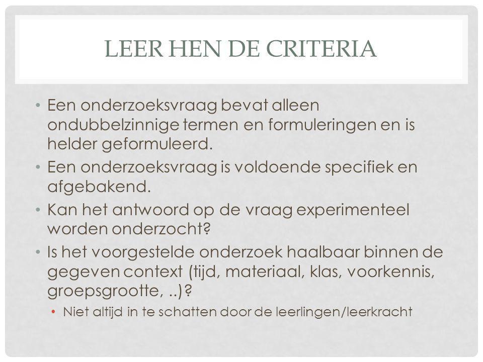 LEER HEN DE CRITERIA • Een onderzoeksvraag bevat alleen ondubbelzinnige termen en formuleringen en is helder geformuleerd. • Een onderzoeksvraag is vo