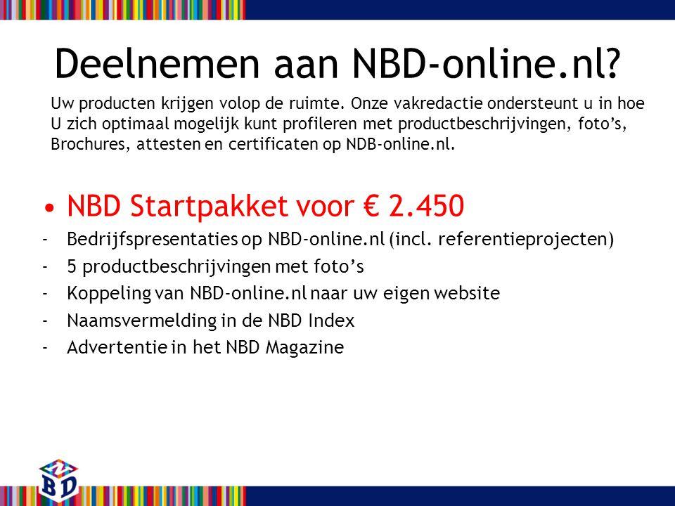 Deelnemen aan NBD-online.nl? •NBD Startpakket voor € 2.450 -Bedrijfspresentaties op NBD-online.nl (incl. referentieprojecten) -5 productbeschrijvingen